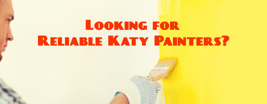 Looking for Reliable Katy Painters?