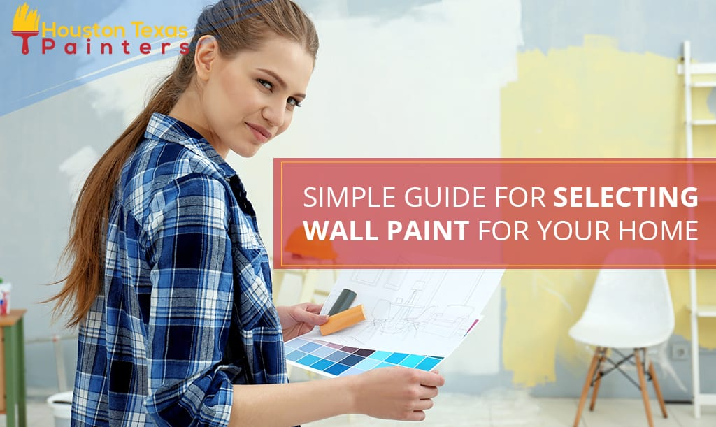 Simple Guide For Selecting Wall Paint For Your Home
