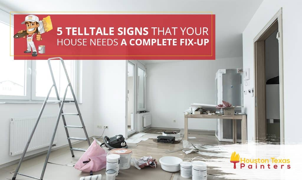 5 Telltale Signs that Your House Needs a Complete Fix-up