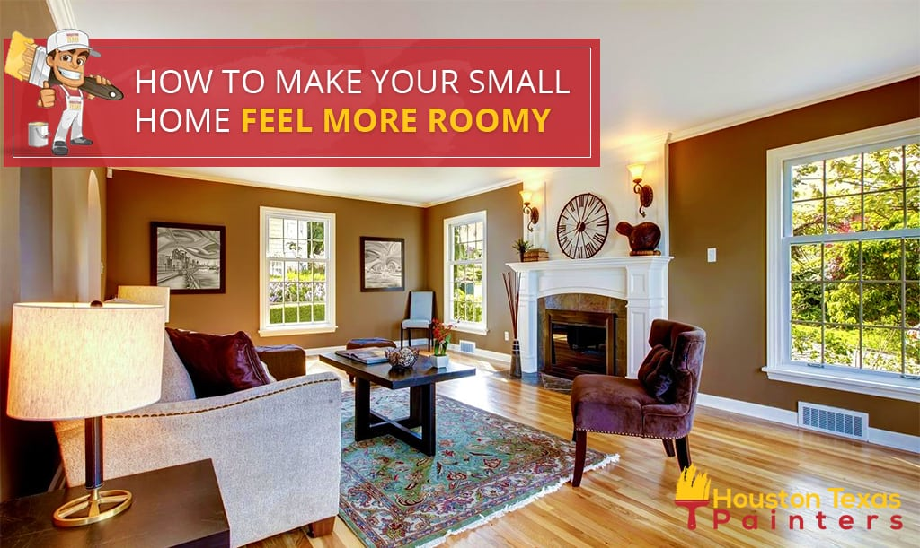 How to Make Your Small Home Feel More Roomy