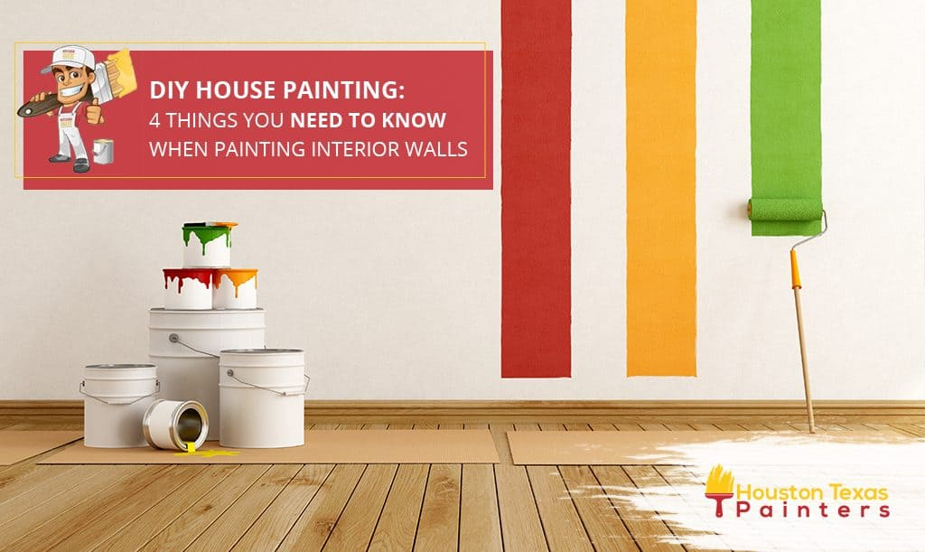 DIY House Painting – 4 Things You Need to Know When Painting Interior Walls