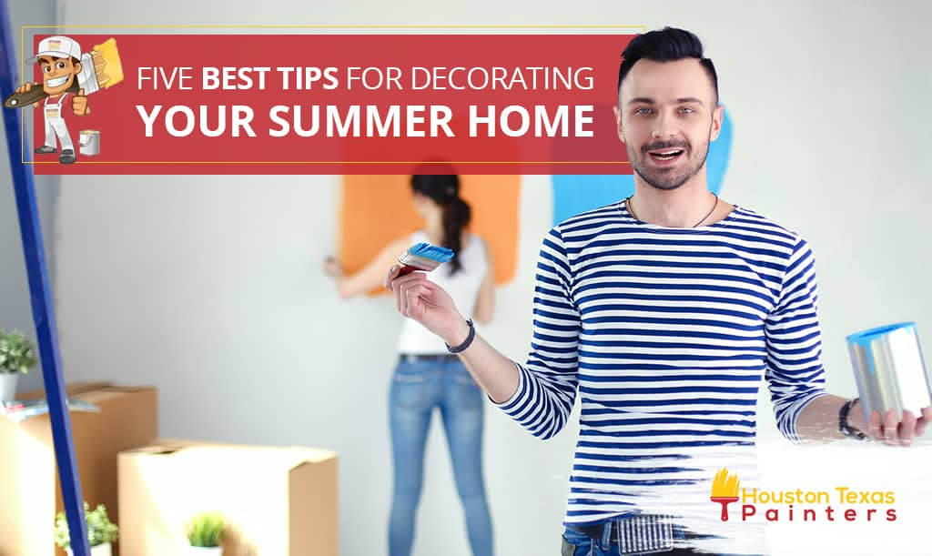 Five Best Tips for Decorating Your Summer Home