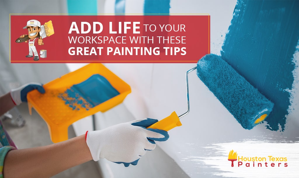 Add Life To Your Workspace With These Great Painting Tips