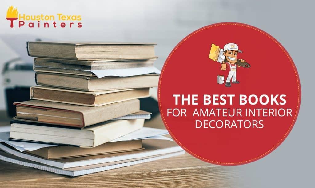 The Best Books for Amateur Interior Decorators - Houston ...