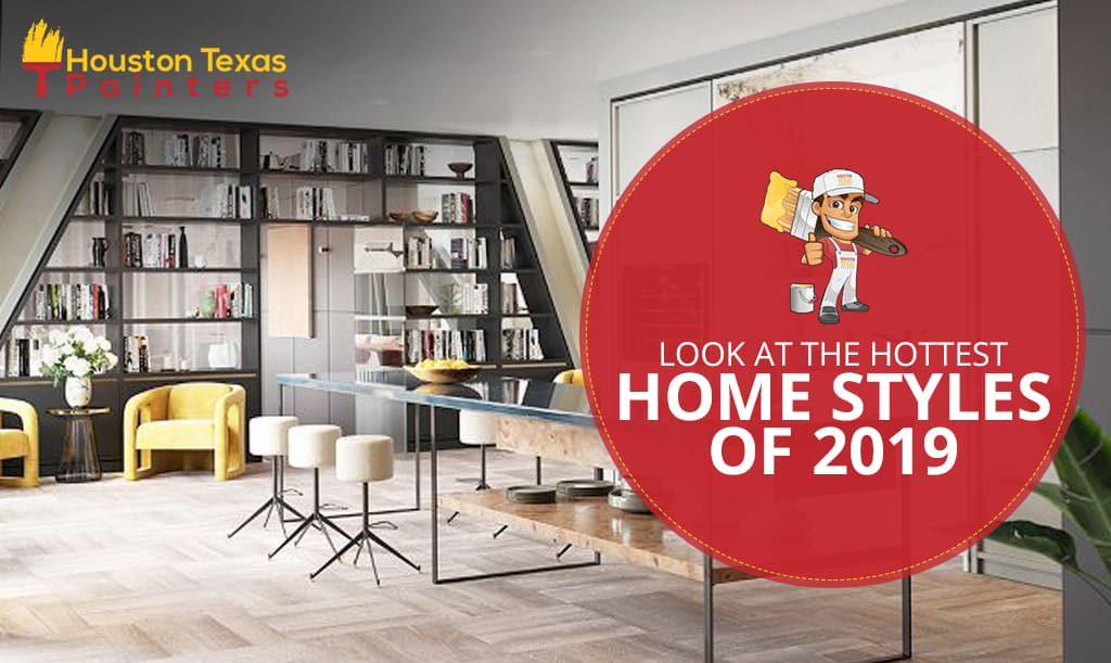 Look At the Hottest Home Styles of 2019