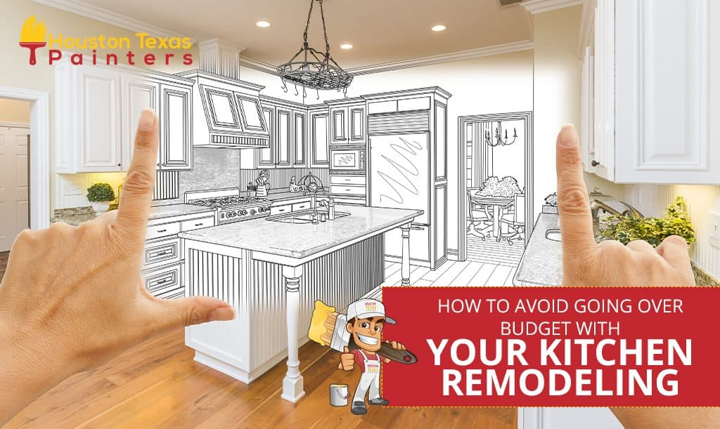How to Avoid Going Over Budget with Your Kitchen Remodeling