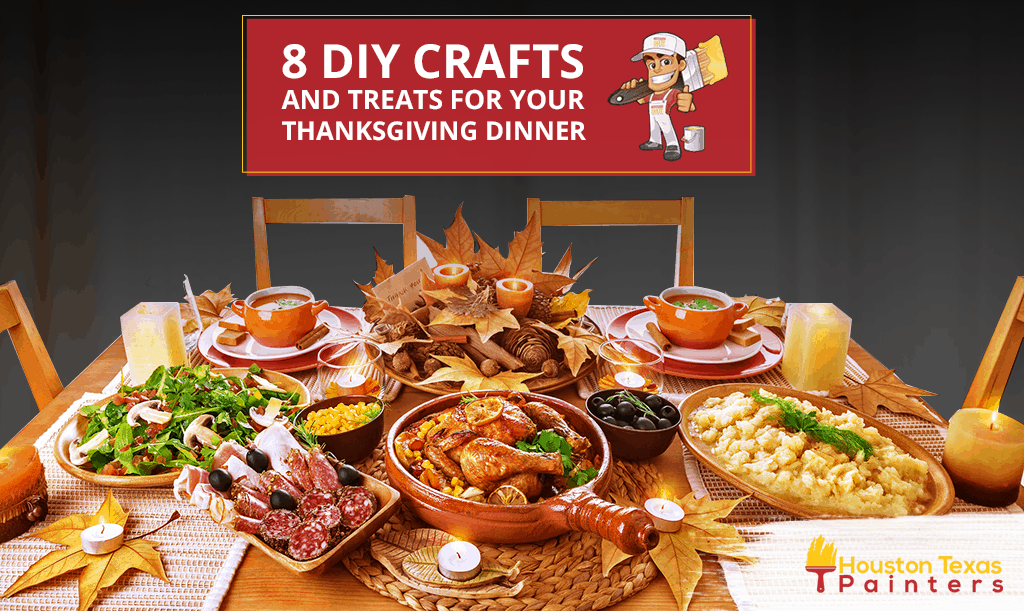 8 DIY Crafts and Treats For Your Thanksgiving Dinner - Houston Texas Painters