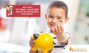 Houston Texas Painters - Best Ways To Teach Your Kids How to be Responsible With Money