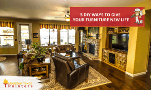 Houston Texas Painters - 5 DIY Ways To Give Your Furniture New Life