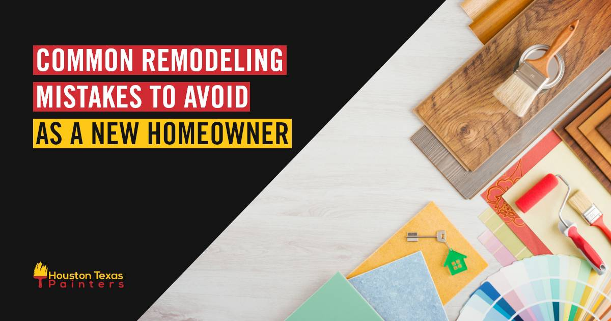 Common Remodeling Mistakes To Avoid As A New Homeowner