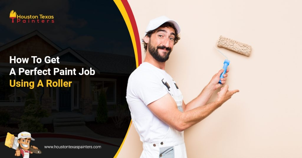 Houston Texas Painters - How To Get A Perfect Paint Job Using A Roller