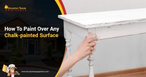 Houston Texas Painters - How To Paint Over Any Chalk-painted Surface