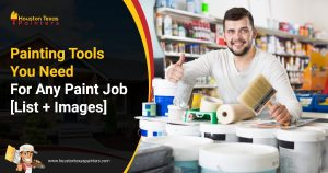 Houston Texas Painters - Painting Tools You Need For Any Paint Job [List + Images]
